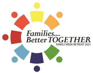 Families Better Together. Family Week Retreat 2021