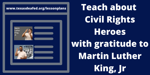 Teach about Civil Rights Heroes with Gratitude to Martin Luther King Jr. www.texasdeafed.org/lessonplans with two images of black male signing